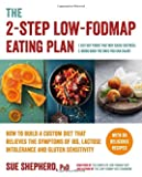 The 2-Step Low-FODMAP Eating Plan: How To Build a Custom Diet that Relieves the Symptoms of IBS, Lactose Intolerance, and Gluten Sensitivity (Low-Fodmap Diet)