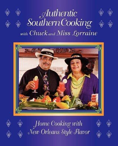 Authentic Southern Cooking with Chuck and Miss Lorraine: Home Cooking with New Orleans Style Flavor by Charles Lizana, Lorraine Lizana