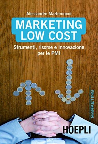 Download Marketing Low Cost: Strumenti, risorse e innovazioni per le PMI (Marketing e management) (Italian Edition) Pdf