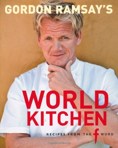 Gordon ramsays world kitchen recipes from the f word amazon gordon ramsays world kitchen recipes from the f word amazon gordon ramsay 9781844007134 books forumfinder Images