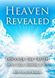 Heaven Revealed: Discover The Truth About God, Heaven, YOU