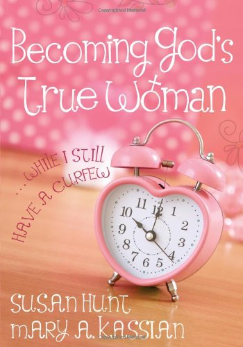Read Online Becoming God's True Woman: ...While I Still Have a Curfew (True Woman) PDF