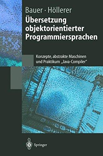 """Übersetzung objektorientierter Programmiersprachen: Konzepte, Abstrakte Maschinen Und Praktikum Java-Compiler"""" (Springer-Lehrbuch)"""