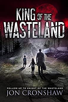 King of the Wasteland: Book 3 of the post-apocalyptic survival series by [Cronshaw, Jon]