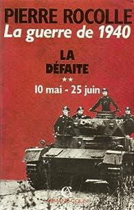La Guerre de 1940 Tome 2 : La Défaite par Pierre Rocolle