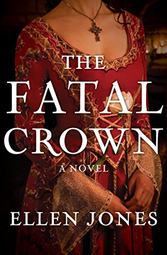 The Fatal Crown: A Novel (The Queens of Love and War Book 1) by [Jones, Ellen]