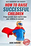 HOW TO RAISE SUCCESSFUL CHILDREN: 9 Tips Parents