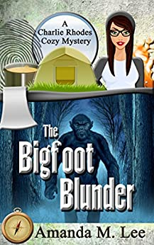 The Bigfoot Blunder (A Charlie Rhodes Cozy Mystery Book 1) by [Lee, Amanda M.]