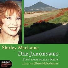 Der Jakobsweg. Eine spirituelle Reise. 4 CDs mit O-Ton von Shirley MacLaine