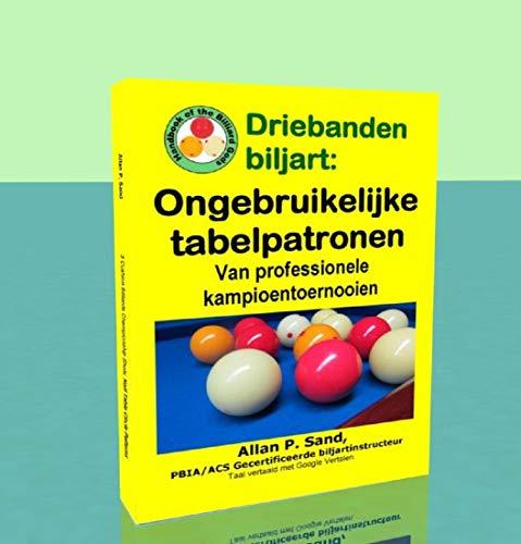 Driebanden biljart - Ongebruikelijke tabelpatronen: Van professionele kampioentoernooien (Dutch Edition) por Allan Sand