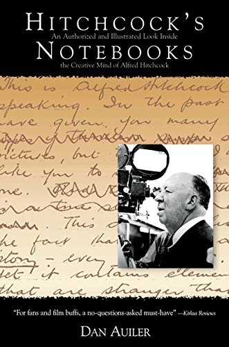 Hitchcock's Notebooks: An Authorized And Illustrated Look Inside The Creative Mind Of Alfred Hitchcock