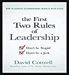 The First Two Rules of Leadership: Don't Be Stupid, Don't Be a Jerk | David Cottrell