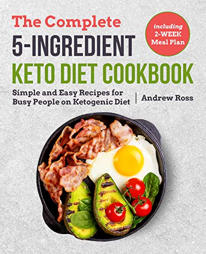The Complete 5-Ingredient Keto Diet Cookbook: Simple and Easy Recipes for Busy People on Ketogenic Diet with 2-Week Meal Plan (Keto Cookbook Book -