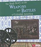 The Real Story on the Weapons and Battles of Colonial America, Kristine Carlson Asselin, 1429679859