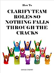 How to Clarify Team Roles So Nothing Falls Through the Cracks (Team Building Tool Box for Busy Managers Book 5)