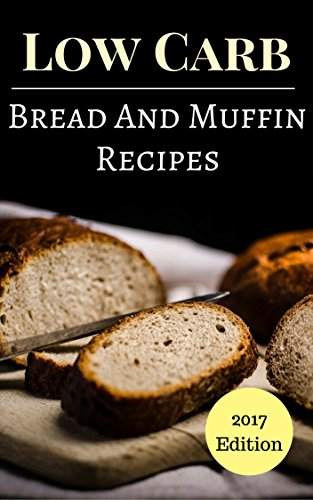 Low Carb Bread Recipes: Delicious And Healthy Low Carb Bread And Muffin Recipes (Low Carb Cookbook Book 1) (English Edition)