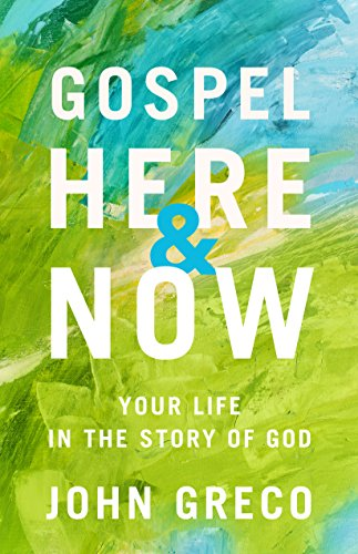 Gospel Here and Now: Your Life in the Story of God