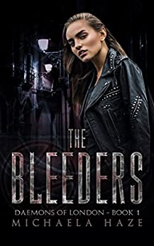 The Bleeders (Daemons of London - Book 1) by [Haze, Michaela]