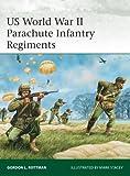 US World War II Parachute Infantry Regiments, Gordon Rottman, 1780969155