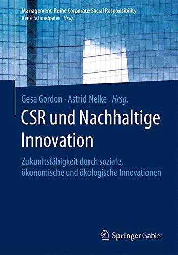 CSR und Nachhaltige Innovation: Zukunftsfähigkeit durch soziale, ökonomische und ökologische Innovationen (Management-Reihe Corporate Social Responsibility) Taschenbuch – 13. Dezember 2016 Gesa Gordon Astrid Nelke Springer Gabler 3662499517