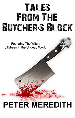 - Tales from the Butcher's Block: Featuring The Witch: Jillybean in the Undead World