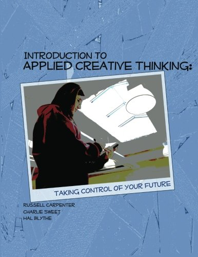 Introduction to Applied Creative Thinking: Taking Control of Your Future