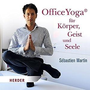 Office Yoga für Körper, Geist und Seele Hörbuch