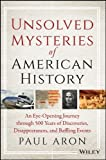 img - for Unsolved Mysteries of American History: An Eye-Opening Journey through 500 Years of Discoveries, Disappearances, and Baffling Events by Paul Aron (1998-09-22) book / textbook / text book