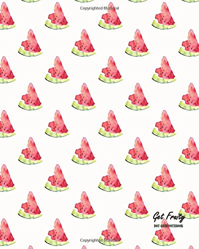 Download Get Fruity Dot Grid Notebook: Watermelon Large 8 x 10 inches 120 pages Cream Paper Blank Dot Grid Notebook / Planner / Bullet Journal / Sketchbook / ... Pad / Lettering / Calligraphy Note (Volume 9) Text fb2 book