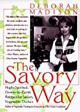 The Savory Way by Madison, Deborah (1998) Paperback