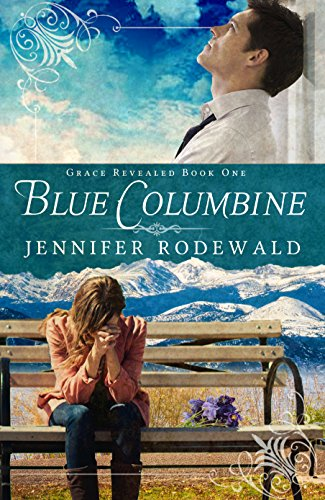 Blue Columbine: A Contemporary Christian Novel (Grace Revealed Book 1) by [Rodewald, Jennifer]