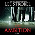 The Ambition: A Novel Audiobook by Lee Strobel Narrated by Scott Brick