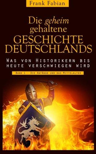 Die geheim gehaltene Geschichte Deutschlands: Band 1 - Die Anfänge und das Mittelalter (German - Deutschland Deutschland