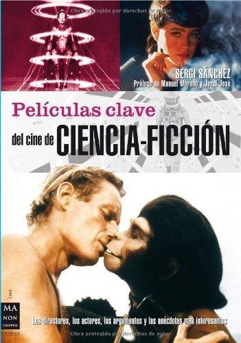 Descargar Libro Peliculas Claves Del Cine De Ciencia-ficcion: Los Directores, Los Actores, Los Argumentos Y Las Anecdotas Mas Interesantes Sergi Sanchez