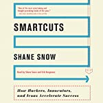 Smartcuts: How Hackers, Innovators, and Icons Accelerate Success | Shane Snow