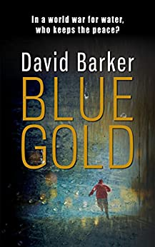 Blue Gold: The world war for water provides a gripping story for international thriller fans! by [Barker, David]