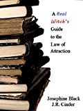 A Real Witch's Guide to the Law of Attraction