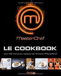 Masterchef le Cookbook : Les 100 meilleures recettes de l'émission MasterChef
