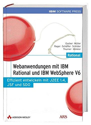Webanwendungen mit IBM Rational und IBM WebSphere V6. Effizient entwickeln mit J2EE 1.4, JSF und SDO. Mit DVD-ROM