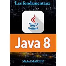 Java 8: Les fondamentaux (French Edition)