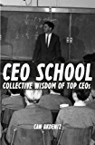 CEO School: Collective Wisdom of TOP CEOs (Best Business Books Book 7)