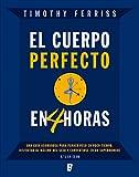El cuerpo perfecto en cuatro horas (Spanish Edition)