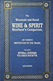The Wholesale and Retail Wine and Spirit Merchant's Companion - 1839 Reprint, Ross Brown, 1440477345
