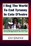 I Beg the World to End Tyranny in Cote D'Ivoire, Leo Gnawa, 1499798040
