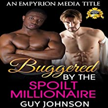 Buggered by the Spoilt Millionaire Audiobook by Guy Johnson Narrated by Nick Corkill