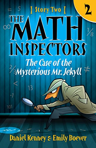 The Math Inspectors: Story Two - The Case of the Mysterious Mr. Jekyll (A hilarious adventure for kids ages 9-12) by [Kenney, Daniel, Boever, Emily]