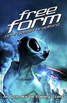 FreeForm: An Alien Invasion Romance Series (FreeForm Series Book 1) by [Bradford, Orrin Jason]