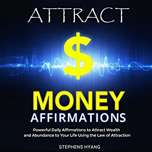 Attract Money Affirmations: Powerful Daily Affirmations to Attract Wealth and Abundance to Your Life Using the Law of Attraction Audiobook