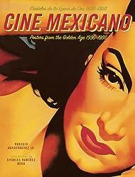Cine Mexicano: Poster Art from the Golden Age/Carteles de la Epoca de Oro 1936-1956