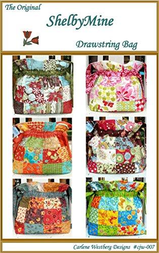 Bag Pattern The Original ShelbyMine Drawstring Quilted Bag cjw-007 Carlene Westberg Designs (Bag Patterns Quilted)